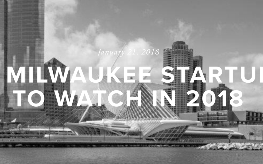 25 Milwaukee Startups to Watch in 2018